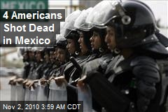 4 Americans Shot Dead in Mexico