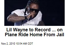 Lil Wayne to Record ... on Plane Ride Home From Jail