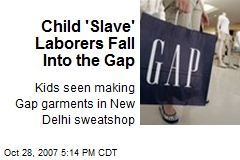 Child 'Slave' Laborers Fall Into the Gap