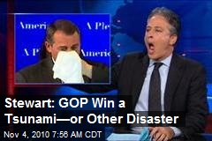 Stewart: GOP Win a Tsunami—Or Other Disaster