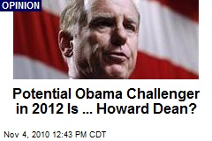 Potential Obama Challenger in 2012 Is ... Howard Dean?