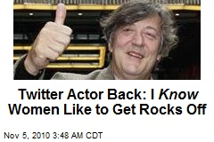 Twitter Actor Back: I Know Women Like to Get Rocks Off