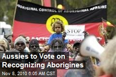 Aussies to Vote on Recognizing Aborigines