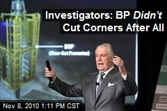 Investigators: BP Didn't Cut Corners After All