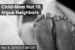 Child-Mom Not 10, Argue Neighbors