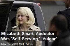 Elizabeth Smart: Abductor Was 'Self-Serving,' 'Vulgar'