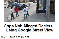Cops Nab Alleged Dealers... Using Google Street View