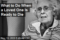 What to Do When a Loved One Is Ready to Die