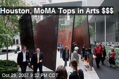 Houston, MoMA Tops in Arts $$$