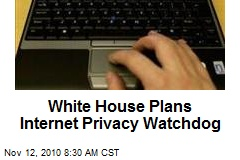 White House Plans Internet Privacy Watchdog