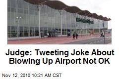 Judge: Tweeting Joke About Blowing Up Airport Not OK