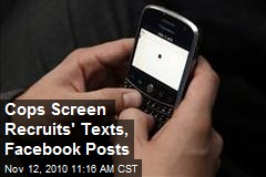 Cops Screen Recruits' Texts, Facebook Posts