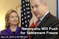 Netanyahu Will Push for Settlement Freeze