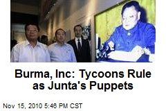 Burma, Inc: Tycoons Rule as Junta's Puppets