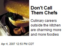 Don't Call Them Chefs