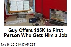Guy Offers $25K to First Person Who Gets Him a Job