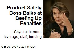 Product Safety Boss Balks at Beefing Up Penalties