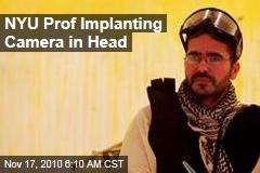 NYU Prof Implanting Camera in Head