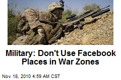 Military: Don't Use Facebook Places in War Zones