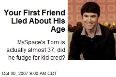 Your First Friend Lied About His Age