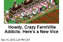 Howdy, Crazy FarmVille Addicts: Here's a New Vice