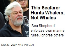 This Seafarer Hunts Whalers, Not Whales