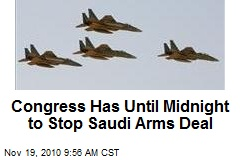 Congress Has Until Midnight to Stop Saudi Arms Deal