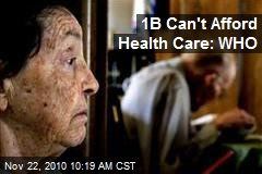 1B Can't Afford Health Care: WHO
