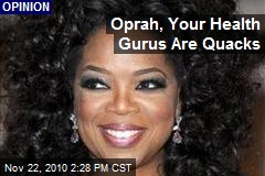 Oprah, Your Health Gurus Are Quacks