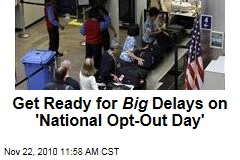 Get Ready for Big Delays on 'National Opt-Out Day'