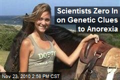 Scientists Zero In on Genetic Clues to Anorexia