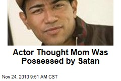 Actor Thought Mom Was Possessed by Satan