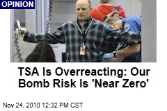 TSA Is Overreacting: Our Bomb Risk Is 'Near Zero'