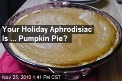 Your Holiday Aphrodisiac Is ... Pumpkin Pie?