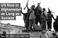 US Now in Afghanistan as Long as Soviets