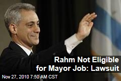 Rahm Not Eligible for Mayor Job: Lawsuit