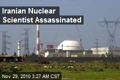 Iranian Nuclear Scientist Assassinated