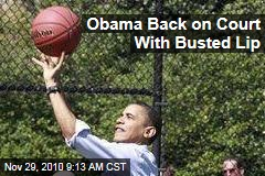 Obama Back on Court With Busted Lip