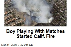 Boy Playing With Matches Started Calif. Fire
