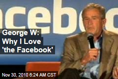 George W.: Why I Love 'the Facebook'