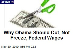 Why Obama Should Cut, Not Freeze, Federal Wages