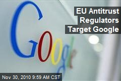 EU Antitrust Regulators Target Google