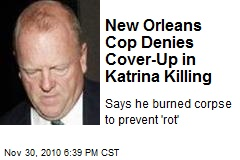 New Orleans Cop Denies Cover-Up in Katrina Killing