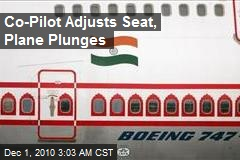 Co-Pilot Adjusts Seat, Plane Plunges