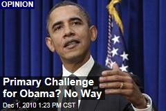 Primary Challenge for Obama? No Way