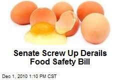 Senate Screw Up Derails Food Safety Bill