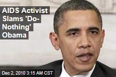 AIDS Activist Slams 'Do- Nothing' Obama
