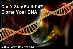 Can't Stay Faithful? Blame Your DNA.