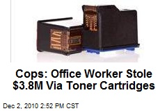 Cops: Office Worker Stole $3.8M Via Toner Cartridges