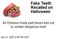 Fake Teeth Recalled on Halloween